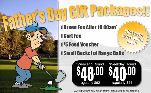 Father's Day Gift Packages - Green Fee, Cart Fee, Range Balls & $5 Food Voucher - $40 or $48 - Please load this image for details